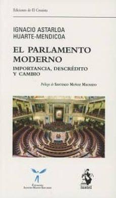 el parlamento moderno: importancia, descredito y cambio-ignacio astarloa huarte-mendicoa-9788498903362
