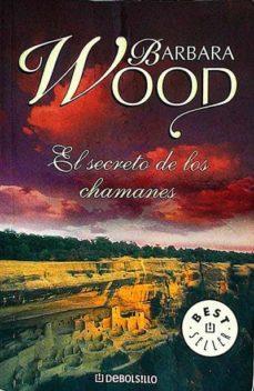 EL SECRETO DE LOS CHAMANES - BARBARA WOOD | Adahalicante.org