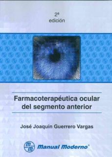 Mobi descargar libros electrónicos gratis FARMACOTERAPEUTICA OCULAR DEL SEGMENTO ANTERIOR de JOSE JOAQUIN GUERRERO VARGAS