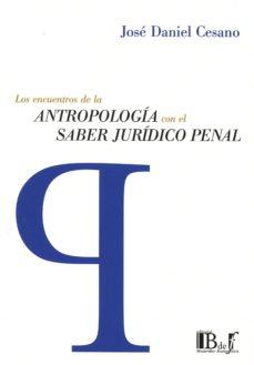 LOS ENCUENTROS DE LA ANTROPOLOGIA CON EL SABER JURIDICO PENAL - JOSE DANIEL CESANO | Adahalicante.org