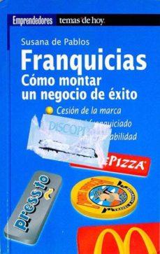 FRANQUICIAS. CÓMO MONTAR UN NEGOCIO CON ÉXITO - SUSANA DE PABLOS | Triangledh.org