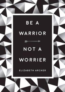 be a warrior, not a worrier (ebook)-elizabeth archer-9781786858672