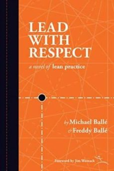 lead with respect: a novel of lean practice-michael balle-freddy balle-9781934109472
