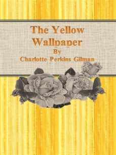 The Yellow Wallpaper Ebook Charlotte Perkins Gilman Descargar Libro Pdf O Epub 9786050309072
