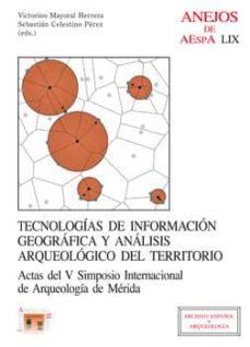 tecnologías de información geográfica y análisis arqueológico del territorio (ebook)-victorino mayoral herrera-sebastian celestino perez-9788400094072