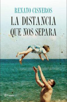 Pdf descargar libros gratis LA DISTANCIA QUE NOS SEPARA de RENATO CISNEROS en español 9788408158172