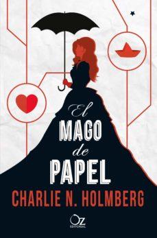 Descargas de libros de texto completo gratis EL MAGO DE PAPEL 9788416224272 de CHARLIE N. HOLMBERG MOBI