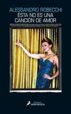 Descargas de libros electrónicos gratis para pdf ESTA NO ES UNA CANCIÓN DE AMOR de ALESSANDRO ROBECCHI CHM ePub (Spanish Edition) 9788416237272