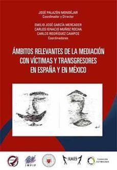 ámbitos relevantes de la mediación con víctimas y transgresores en españa y en méxico-jose palazon mondejar-9788416296972