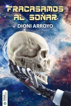 fracasamos al soñar (ebook)-dioni arroyo merino-9788416936472