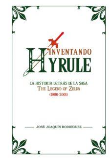 Descargar INVENTANDO HYRULE: LA HISTORIA DETRAS DE LA SAGA