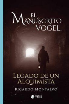 Descargar libro electrónico para móviles EL MANUSCRITO VOGEL, LEGADO DE UN ALQUIMISTA de RICARDO   MONTALVO (Literatura española) 9788417102272 RTF