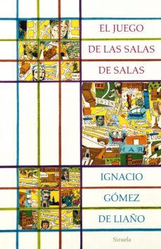 Descargar libros de texto gratis para ipad EL JUEGO DE LAS SALAS DE SALAS (Spanish Edition) 9788417308872 de IGNACIO GOMEZ DE LIAÑO