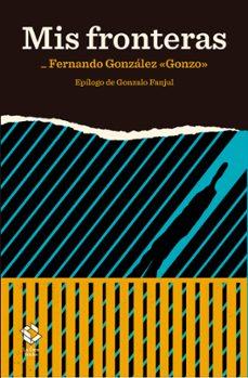 Libro descargando e gratis MIS FRONTERAS PDF DJVU ePub in Spanish de FERNANDO GONZALEZ 9788417496272