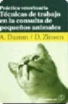 Descargar ebooks epub de torrents PRACTICA VETERINARIA: TECNICAS DE TRABAJO EN LA CONSULTA DE PEQUE ÑOS ANIMALES