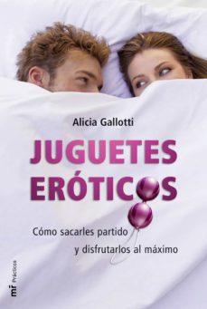 juguetes eroticos: como sacarles partido y disfrutarlos al maximo-alicia gallotti-9788427033672