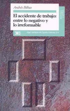 Lee libros en línea y descárgalos gratis EL ACCIDENTE DE TRABAJO, ENTRE LO NEGATIVO Y LO IRREFORMABLE de ANDRES BILBAO ePub FB2 in Spanish