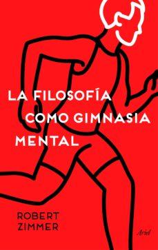 Emprende2020.es La Filosofia Como Gimnasia Mental: Preguntas, Argumentos Y Juegos Para Pensar Image