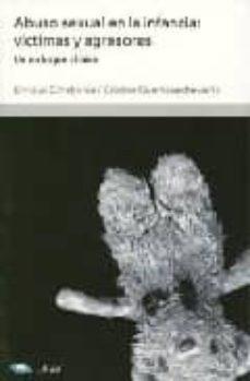 abuso sexual en la infancia: victimas y agresores: un enfoque cli nico (2ª ed.)-cristina guerricaechevarria-enrique echeburua-odriozola-9788434474772