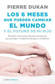 los 6 meses que pueden cambiar el mundo (ebook)-pierre dukan-9788448023072