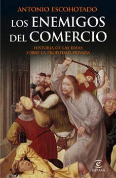 Valentifaineros20015.es Los Enemigos Del Comercio I: Historia De Las Ideas Sobre La Propi Edad Privada Image