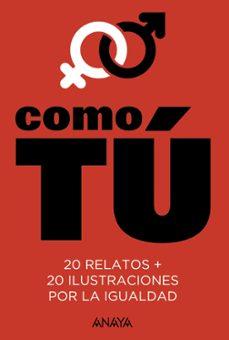 Libros en línea de descarga gratuita COMO TU: 20 RELATOS POR LA IGUALDAD (Literatura española) CHM PDB ePub 9788469835272