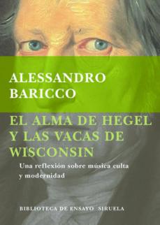 el alma de hegel y las vacas de wisconsin: una reflexionsobre mus ica culta y modernidad-alessandro baricco-9788478444472