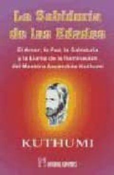 la sabiduria de las edades. el amor, la paz, la sabiduria y la ll ama de la iluminacion del maestro ascendido kuthumi-9788479102272