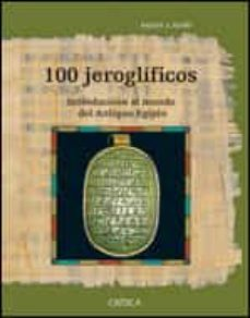 100 jeroglificos: introduccion al mundo del antiguo egipto-barry j. kemp-9788484327172