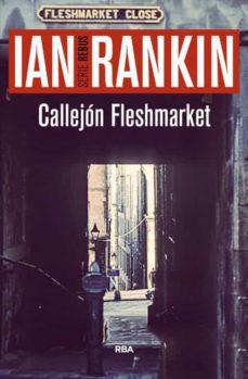 Descargar ebook para iphone 4 CALLEJON FLESHMARKET (SERIE JOHN REBUS 15) PDF de IAN RANKIN