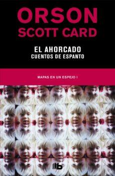 Ibooks descarga gratuita EL AHORCADO: CUENTOS DE ESPANTO (MAPAS EN UN ESPEJO 1) 9788490708972 RTF FB2 (Spanish Edition) de ORSON SCOTT CARD