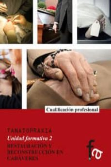 Descargas de mp3 gratis libros TANATOPRAXIA: RESTAURACION Y RECONSTRUCCION EN CADAVERES (UNIDAD FORMATIVA 2) PDF iBook FB2 de ANA COPE LUENGO, GEMA COPE LUENGO 9788490880272 en español