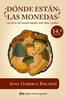 ¿donde estan las monedas?: las claves del vinculo logrado entre hijos y padres-joan garriga bacardi-9788493670672