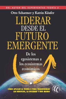 liderar desde el futuro emergente (ebook)-otto scharmer-9788494408472