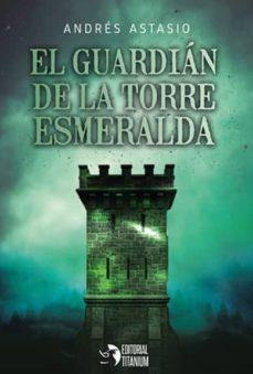 Libros descargables gratis en j2ee EL GUARDIAN DE LA TORRE ESMERALDA