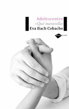 adolescentes: que maravilla-eva bach cobacho-9788496981072