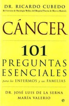 Libros descargar kindle gratis CANCER: 101 PREGUNTAS ESENCIALES PARA LOS ENFERMOS Y SUS FAMILIAS de J. L. DE LA SERNA, MARIA VALERIO, RICARDO CUBEDO en español