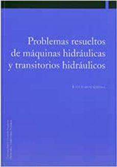 problemas resueltos de maquinas hidraulicas y transitorios hidrau licos-justo garcia ortega-9788497692472