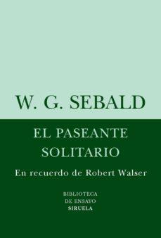 Cdaea.es El Paseante Solitario: En Recuerdo De Robert Walser Image