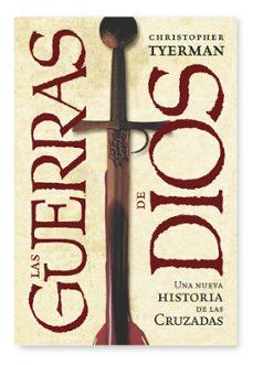 las guerras de dios: una nueva historia de las cruzadas-christopher tyerman-9788498920772