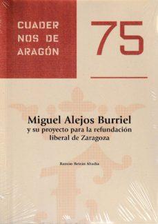 Ebook fácil de descargar MIGUEL ALEJOS BURRIEL Y SU PROYECTO PARA LA REFUNDACION LIBERAL D E ZARAGOZA en español de RAMON BERTRAN ABADIA CHM
