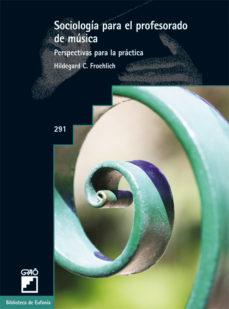 sociologia para el profesorado de musica: perspectivas para la pr actica-hildegard c. froehlich-9788499801872