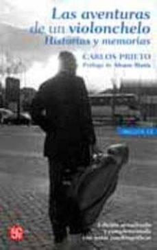 las aventuras de un violonchelo: historias y memorias (2ª ed.)-carlos prieto-9789681661472