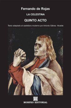 la celestina. quinto acto (texto adaptado al castellano moderno por antonio gálvez alcaide) (ebook)-antonio galvez alcaide-fernando de rojas-cdlap00002672