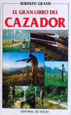 EL GRAN LIBRO DEL CAZADOR - RODOLFO GRASSI   Adahalicante.org