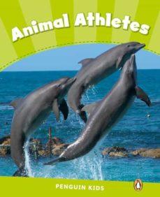 Descargar libros de kindle gratis en línea PENGUIN KIDS 4 ANIMAL ATHLETES READER CLIL 9781408288382 de