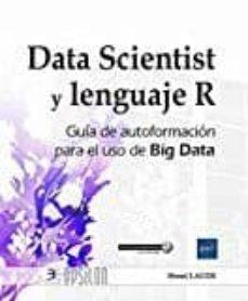Descargar DATA SCIENTIST Y LENGUAJE R: GUIA DE AUTOFORMACION PARA EL USO DE BIG DATA gratis pdf - leer online