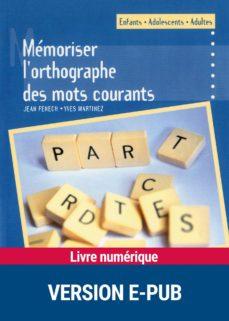 mémoriser l'orthographe des mots courants (ebook)-jean fenech-yves martinez-9782725663982