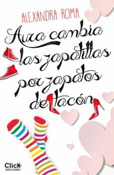 aura cambia las zapatillas por zapatos de tacón (ebook)-alexandra roma-9788408142782