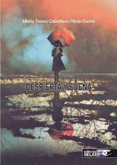 Libros electrónicos descargables gratis para teléfonos Android DESPIERTA Y SUEÑA de Mª TERESA CABALLANO PEREZ-CACHO (Spanish Edition)